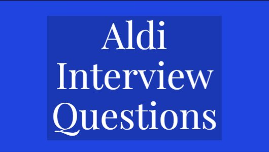 Aldi Interview Questions 2020