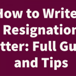 How to Write a Resignation Letter: Full Guide and Tips
