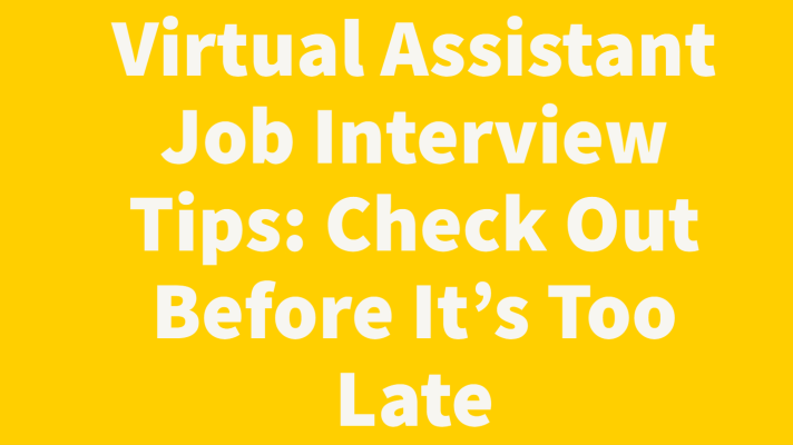 Virtual Assistant Job Interview Tips: Check Out Before It's Too Late