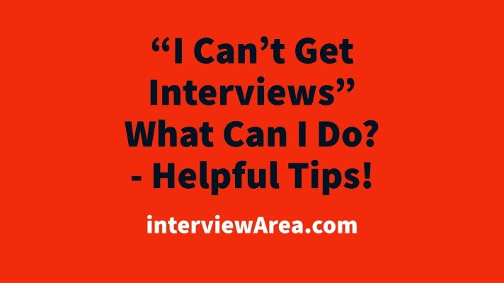 I Can't Get Interviews What Can I Do