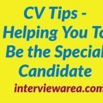 CV Tips - Helping You To Be the Special Candidate