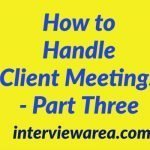 How to Handle Client Meetings - Part Three