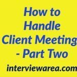 How to Handle Client Meetings - Part Two