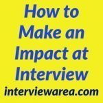 How to Make an Impact at Interview