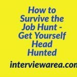 How to Survive the Job Hunt - Get yourself head hunted