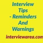 Interview Tips - Reminders And Warnings