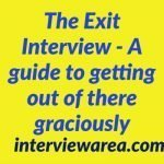 The Exit Interview - A guide to getting out of there graciously