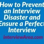 How to Prevent an Interview Disaster and Ensure a Perfect Interview